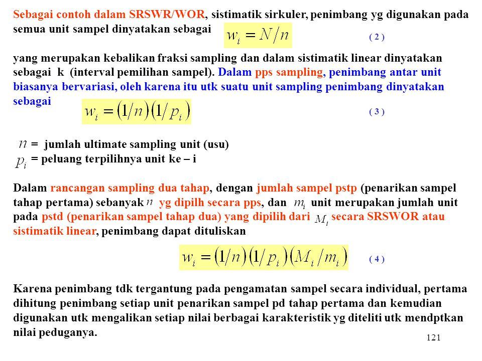 121 Sebagai contoh dalam SRSWR/WOR, sistimatik sirkuler, penimbang yg digunakan pada semua unit sampel dinyatakan sebagai yang merupakan kebalikan fra
