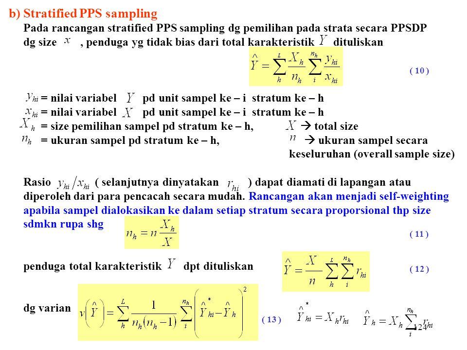 124 b) Stratified PPS sampling Pada rancangan stratified PPS sampling dg pemilihan pada strata secara PPSDP dg size, penduga yg tidak bias dari total