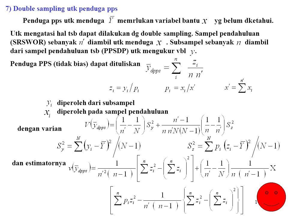 145 7) Double sampling utk penduga pps Penduga pps utk menduga memrlukan variabel bantu yg belum dketahui. Utk mengatasi hal tsb dapat dilakukan dg do