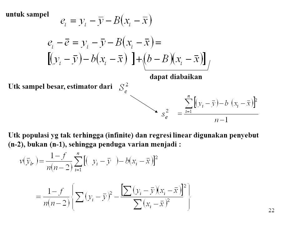 22 dapat diabaikan Utk sampel besar, estimator dari Utk populasi yg tak terhingga (infinite) dan regresi linear digunakan penyebut (n-2), bukan (n-1),