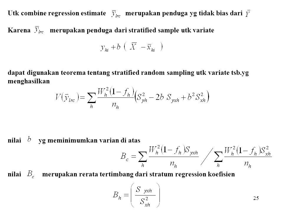 25 Utk combine regression estimate merupakan penduga yg tidak bias dari Karena merupakan penduga dari stratified sample utk variate dapat digunakan te