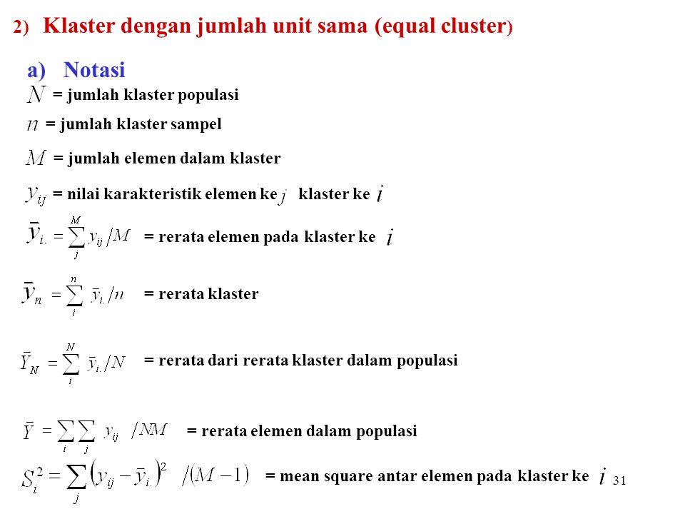 31 a) Notasi = jumlah klaster populasi = jumlah klaster sampel = jumlah elemen dalam klaster = nilai karakteristik elemen ke klaster ke = rerata eleme