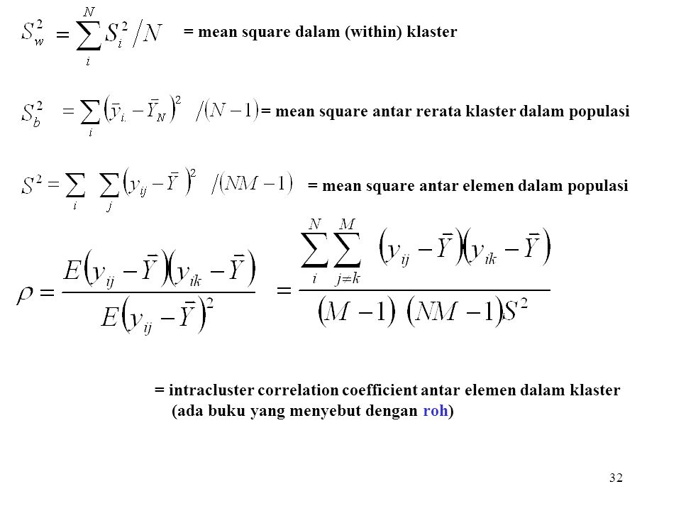 32 = mean square dalam (within) klaster = mean square antar rerata klaster dalam populasi = mean square antar elemen dalam populasi = intracluster cor
