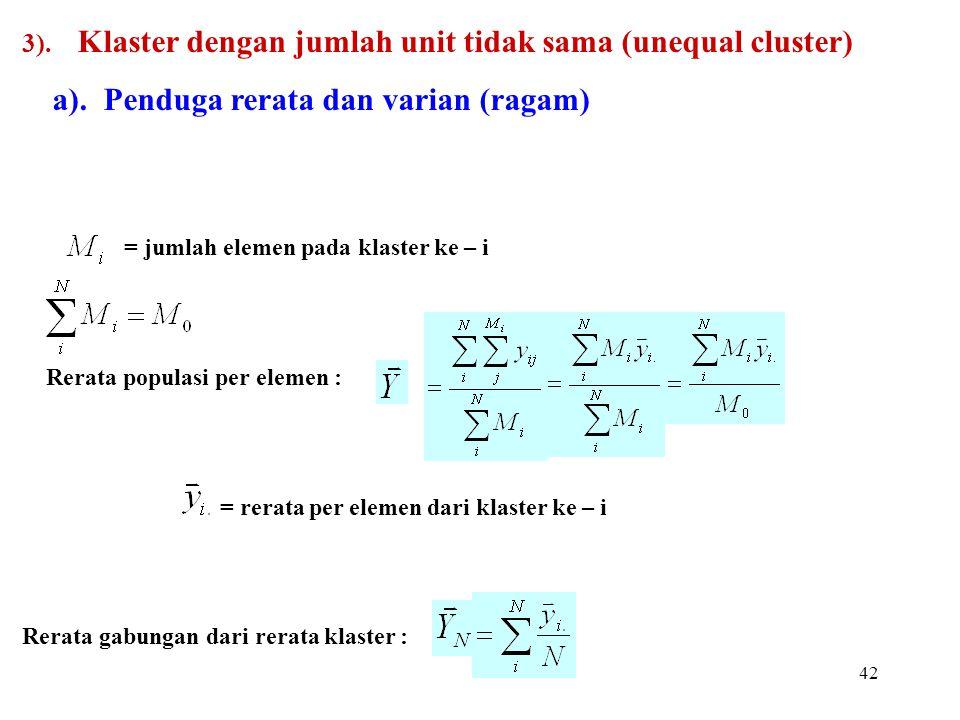 42 3). Klaster dengan jumlah unit tidak sama (unequal cluster) a). Penduga rerata dan varian (ragam) = jumlah elemen pada klaster ke – i Rerata popula