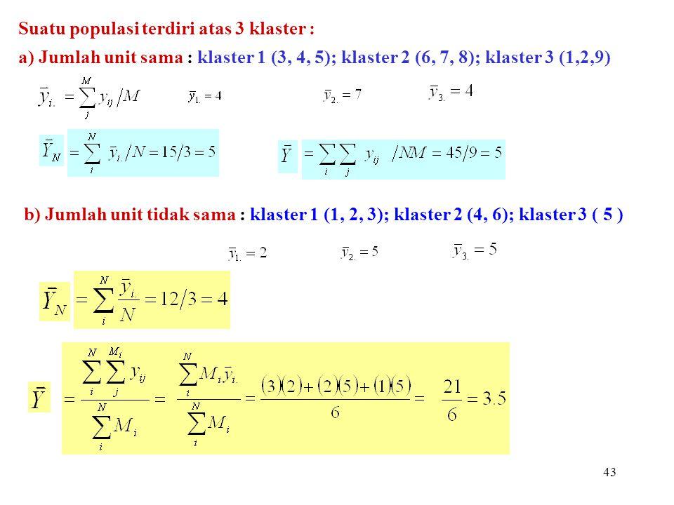 43 Suatu populasi terdiri atas 3 klaster : a) Jumlah unit sama : klaster 1 (3, 4, 5); klaster 2 (6, 7, 8); klaster 3 (1,2,9) b) Jumlah unit tidak sama