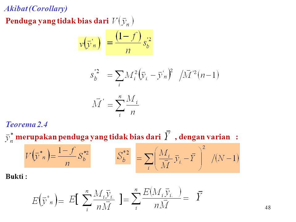 48 Akibat (Corollary) Penduga yang tidak bias dari Teorema 2.4 merupakan penduga yang tidak bias dari, dengan varian : Bukti :