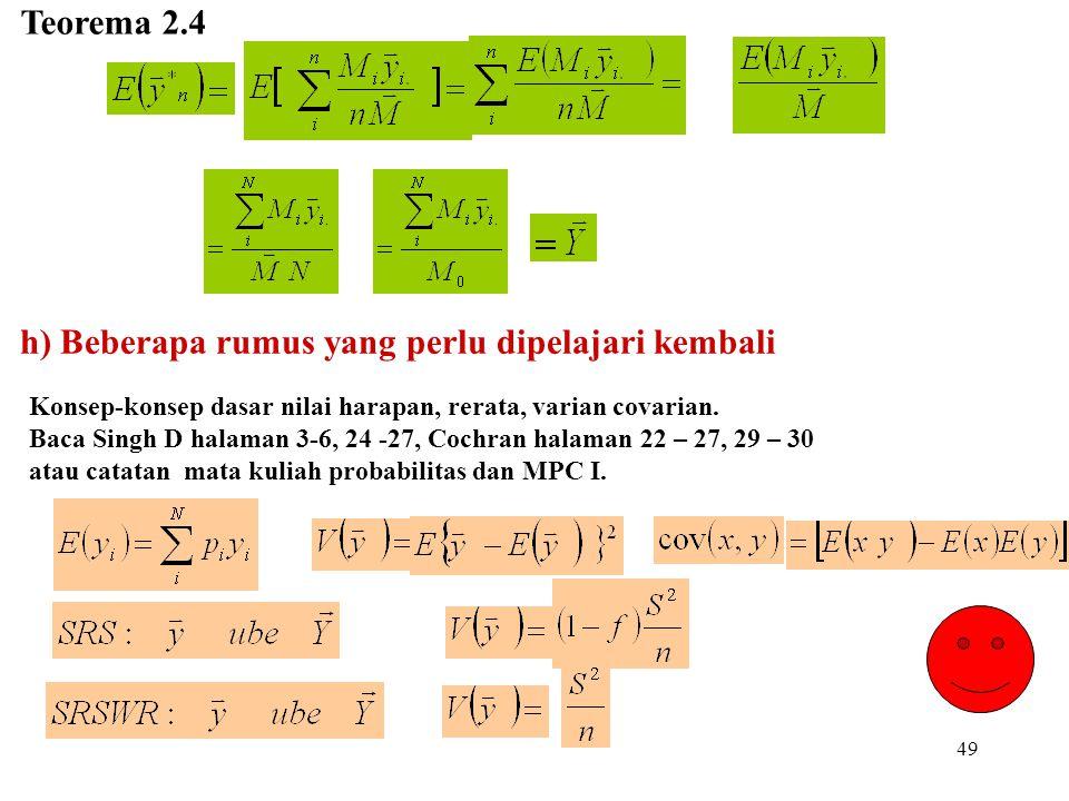 49 Teorema 2.4 h) Beberapa rumus yang perlu dipelajari kembali Konsep-konsep dasar nilai harapan, rerata, varian covarian. Baca Singh D halaman 3-6, 2