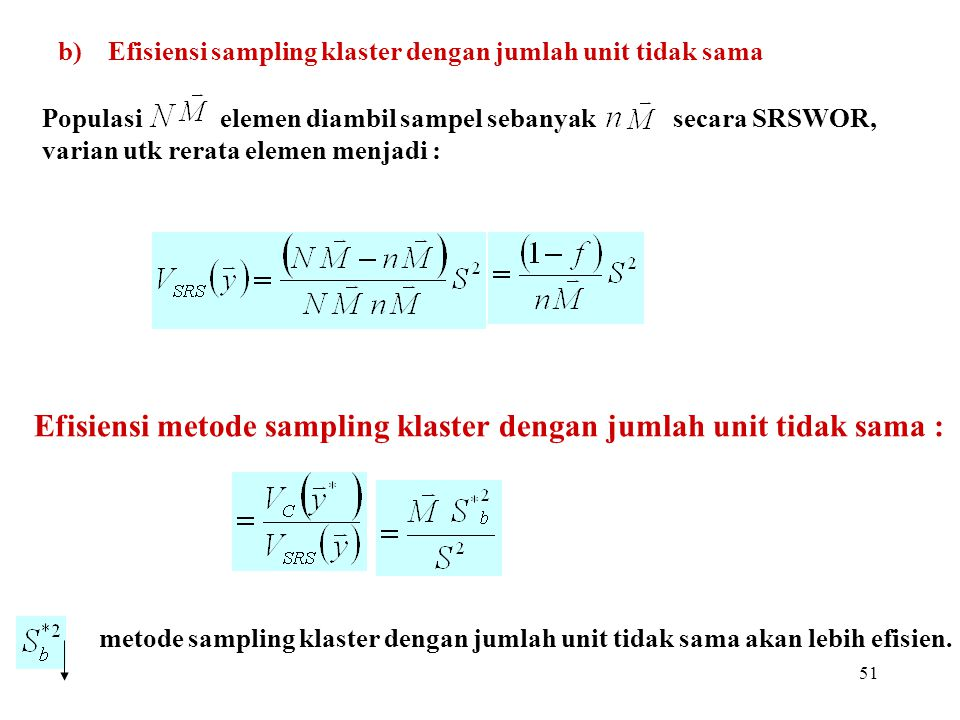 51 Populasi elemen diambil sampel sebanyak secara SRSWOR, varian utk rerata elemen menjadi : Efisiensi metode sampling klaster dengan jumlah unit tida