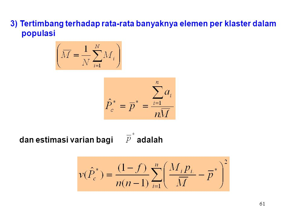 61 3) Tertimbang terhadap rata-rata banyaknya elemen per klaster dalam populasi dan estimasi varian bagi adalah