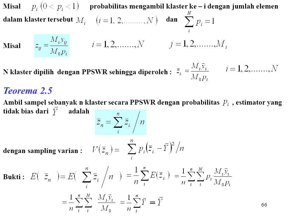 66 Misal probabilitas mengambil klaster ke – i dengan jumlah elemen dalam klaster tersebut dan Misal N klaster dipilih dengan PPSWR sehingga diperoleh