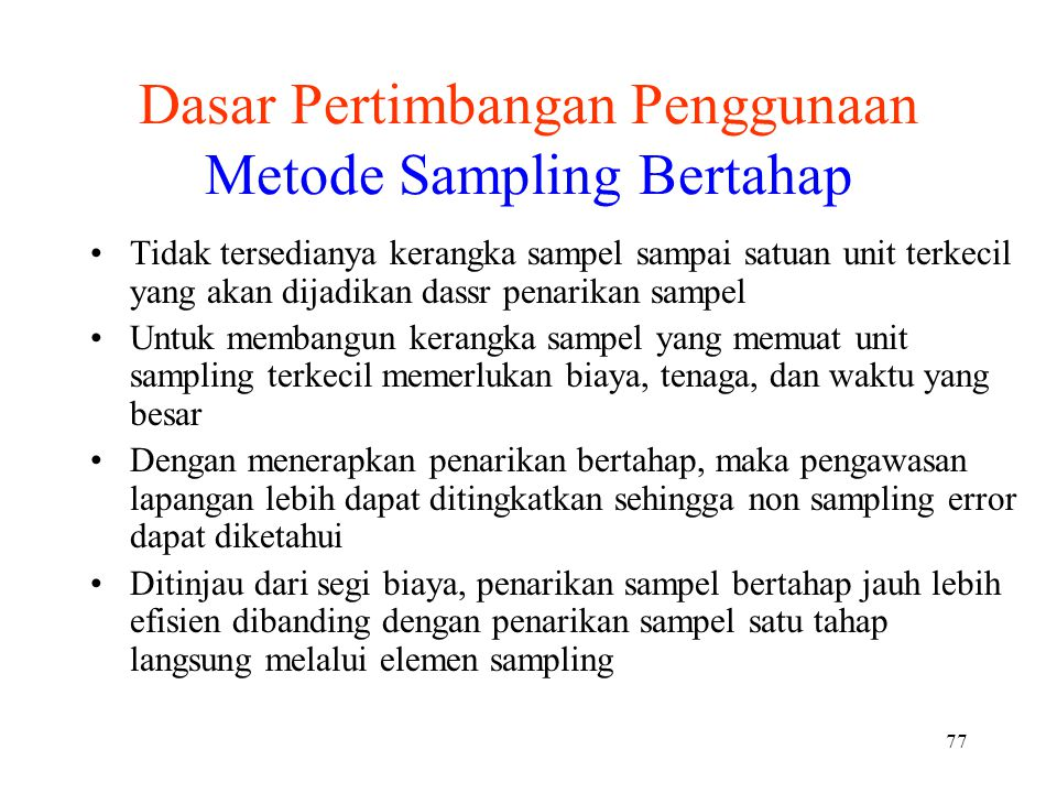 77 Dasar Pertimbangan Penggunaan Metode Sampling Bertahap Tidak tersedianya kerangka sampel sampai satuan unit terkecil yang akan dijadikan dassr pena