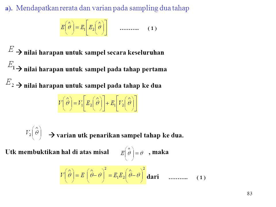 83 a). Mendapatkan rerata dan varian pada sampling dua tahap  nilai harapan untuk sampel secara keseluruhan  nilai harapan untuk sampel pada tahap p
