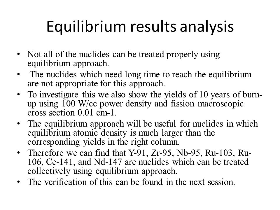 Equilibrium results analysis Not all of the nuclides can be treated properly using equilibrium approach. The nuclides which need long time to reach th
