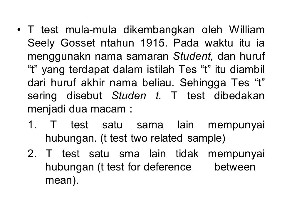 T test mula-mula dikembangkan oleh William Seely Gosset ntahun 1915.