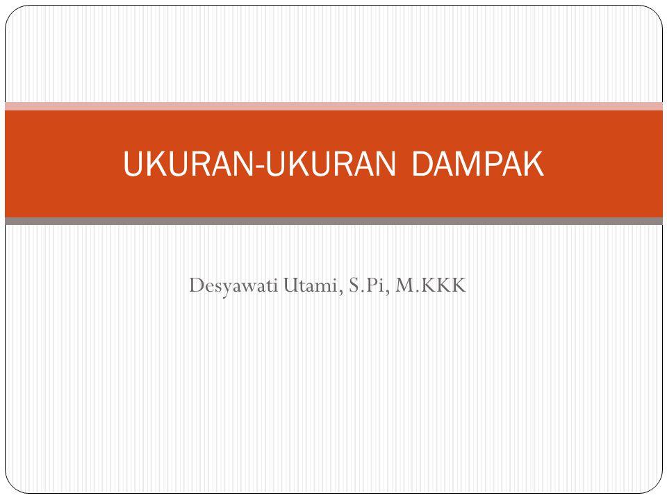 Desyawati Utami, S.Pi, M.KKK UKURAN-UKURAN DAMPAK