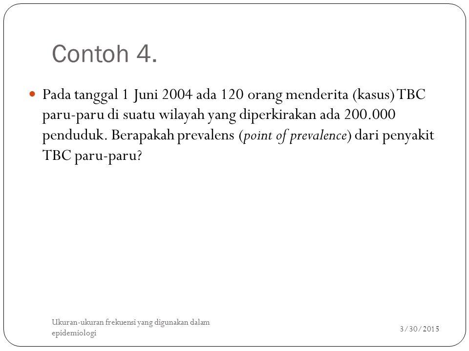 Contoh 4. 3/30/2015 Ukuran-ukuran frekuensi yang digunakan dalam epidemiologi 18 Pada tanggal 1 Juni 2004 ada 120 orang menderita (kasus) TBC paru-par