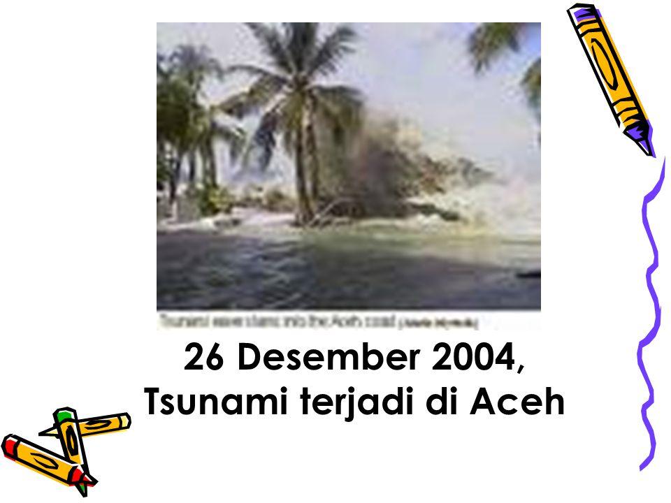 26 Desember 2004, Tsunami terjadi di Aceh