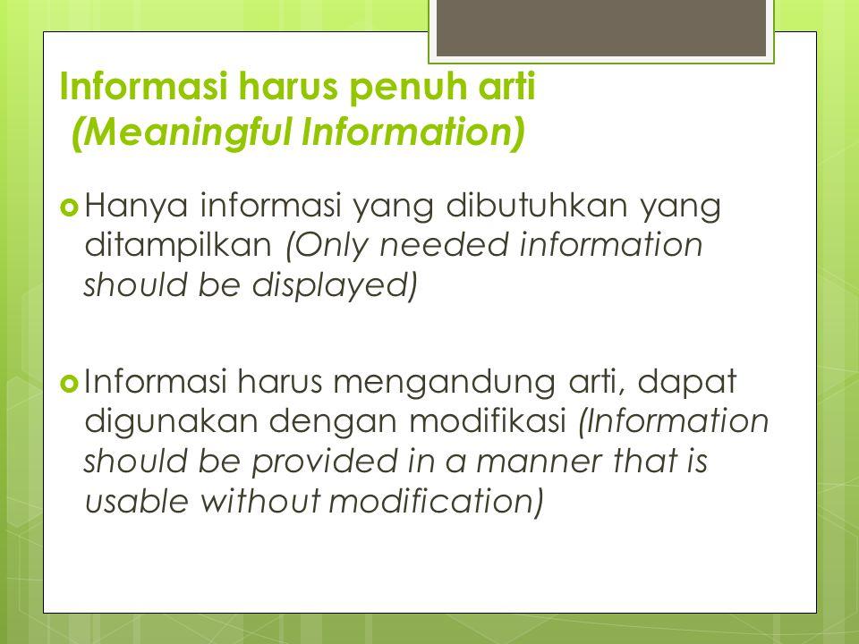 Informasi harus penuh arti (Meaningful Information)  Hanya informasi yang dibutuhkan yang ditampilkan (Only needed information should be displayed) 