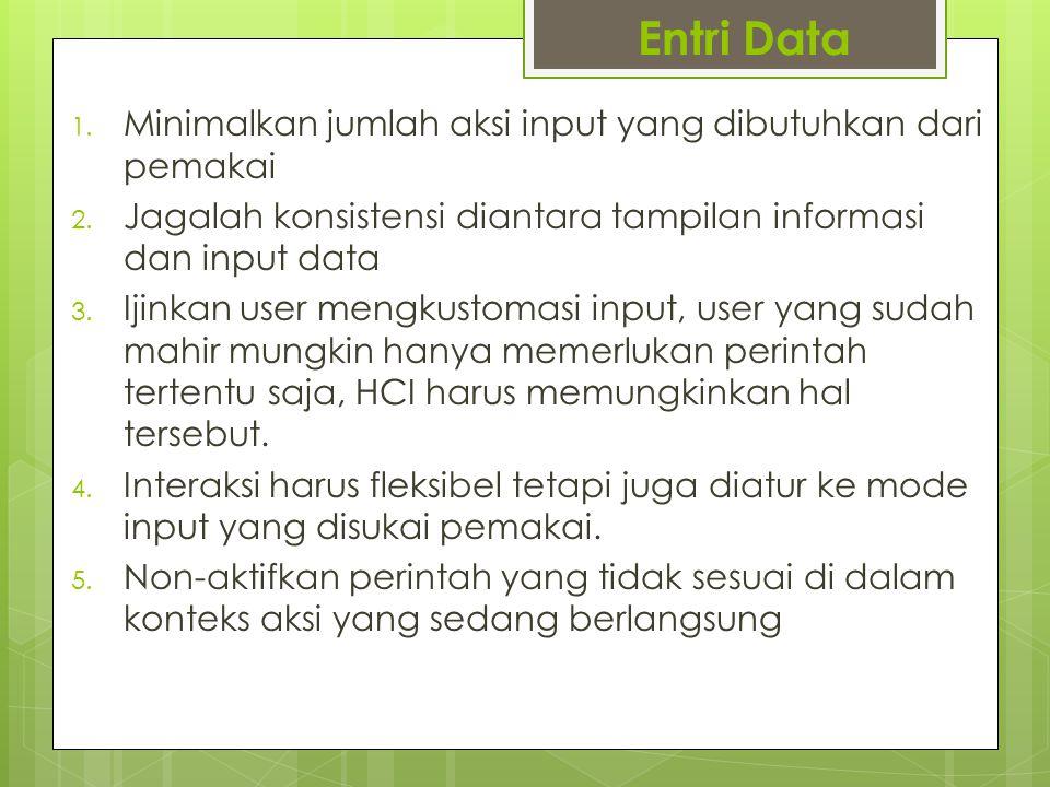 Entri Data 1. Minimalkan jumlah aksi input yang dibutuhkan dari pemakai 2. Jagalah konsistensi diantara tampilan informasi dan input data 3. Ijinkan u