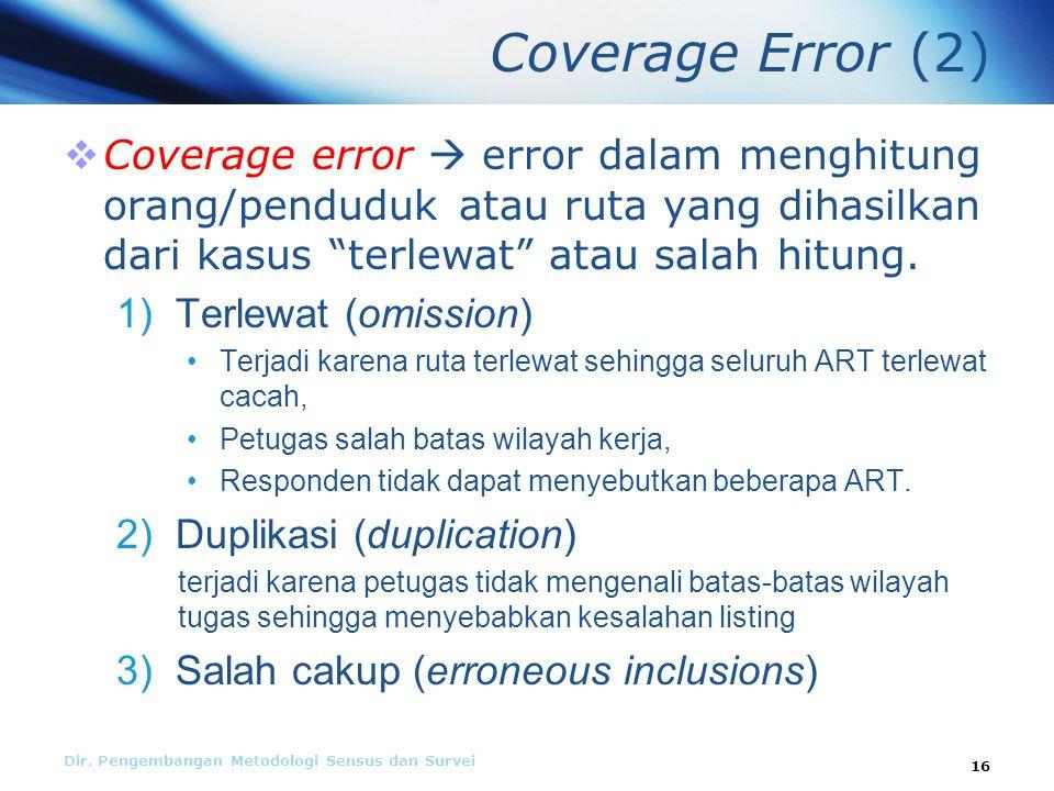 Coverage Error (2)  Coverage error  error dalam menghitung orang/penduduk atau ruta yang dihasilkan dari kasus terlewat atau salah hitung.