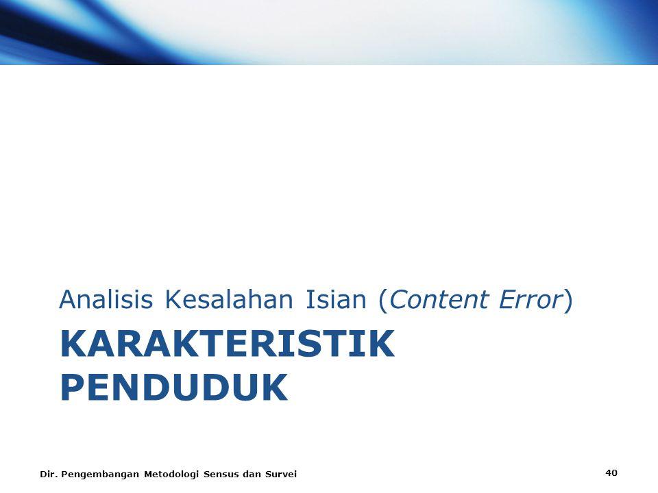 KARAKTERISTIK PENDUDUK Analisis Kesalahan Isian (Content Error) Dir.