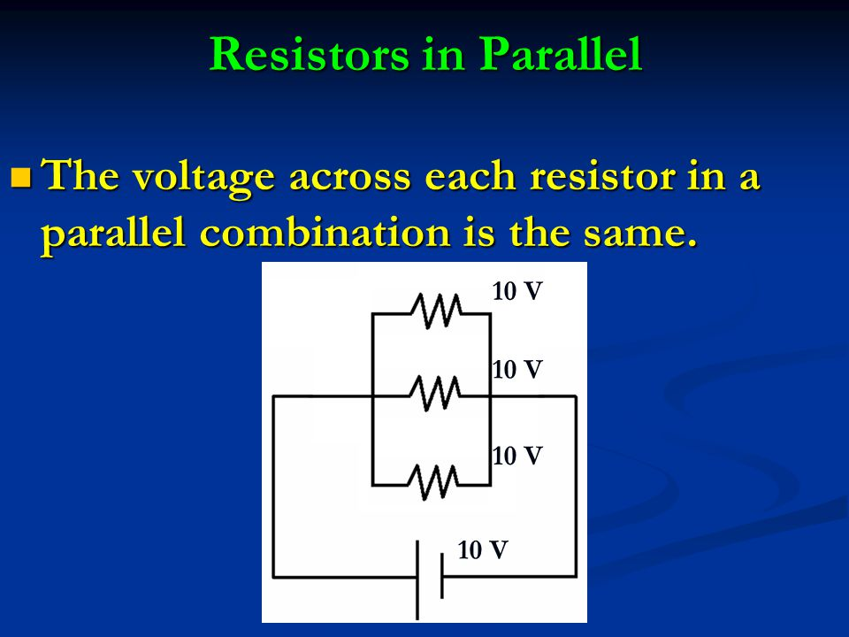 The voltage across each resistor in a parallel combination is the same. The voltage across each resistor in a parallel combination is the same. Resist