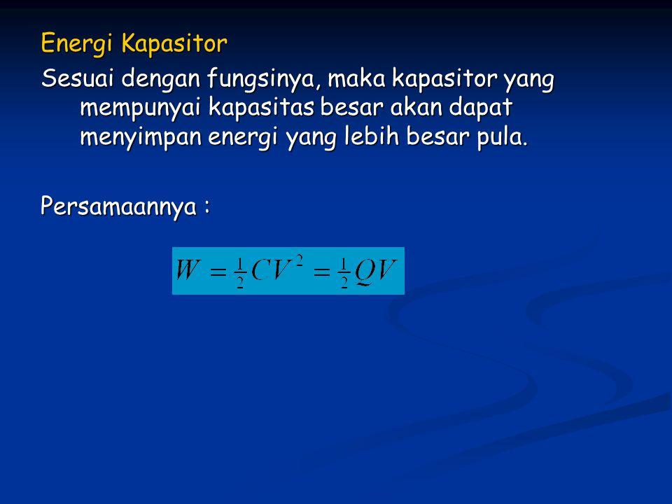 Energi Kapasitor Sesuai dengan fungsinya, maka kapasitor yang mempunyai kapasitas besar akan dapat menyimpan energi yang lebih besar pula.