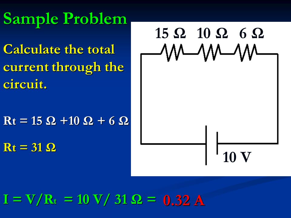Sample Problem 10 V 15 Ω 10 Ω 6 Ω Calculate the total current through the circuit.