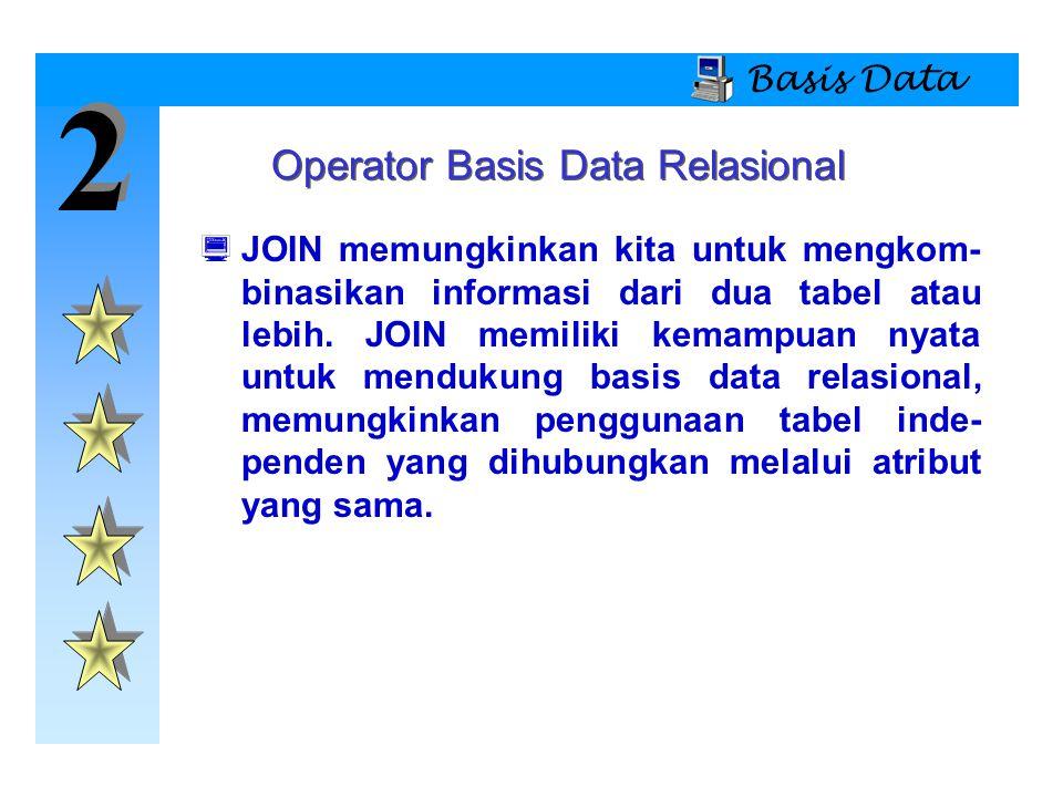 2 2 Basis Data  JOIN memungkinkan kita untuk mengkom- binasikan informasi dari dua tabel atau lebih. JOIN memiliki kemampuan nyata untuk mendukung ba