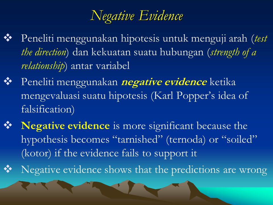 Negative Evidence  Peneliti menggunakan hipotesis untuk menguji arah (test the direction) dan kekuatan suatu hubungan (strength of a relationship) an