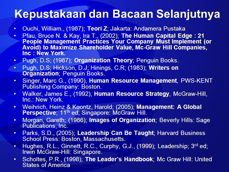 Kepustakaan dan Bacaan Selanjutnya Ouchi, William., (1987); Teori Z; Jakarta: Andamera Pustaka Pfau, Bruce N. & Kay, Ira T., (2002); The Human Capital