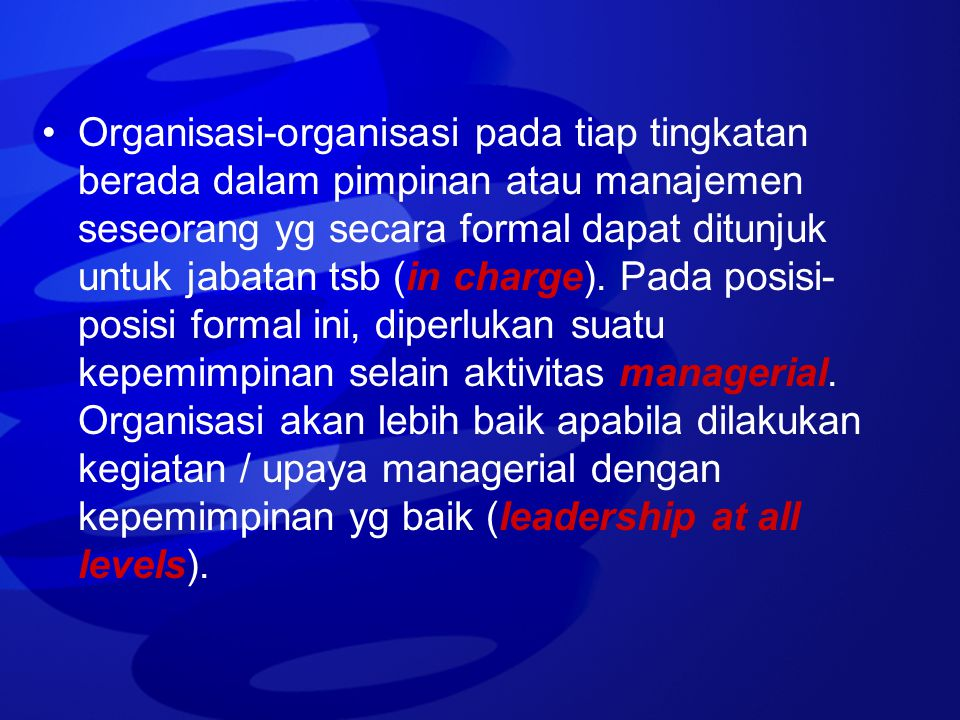 Organisasi-organisasi pada tiap tingkatan berada dalam pimpinan atau manajemen seseorang yg secara formal dapat ditunjuk untuk jabatan tsb (in charge)