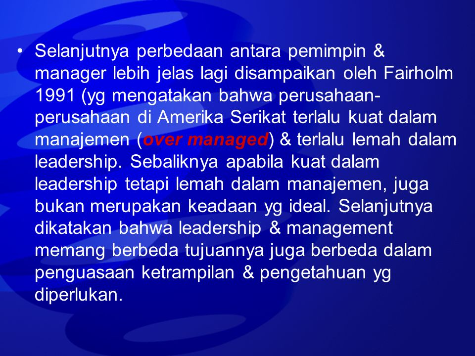 Selanjutnya perbedaan antara pemimpin & manager lebih jelas lagi disampaikan oleh Fairholm 1991 (yg mengatakan bahwa perusahaan- perusahaan di Amerika
