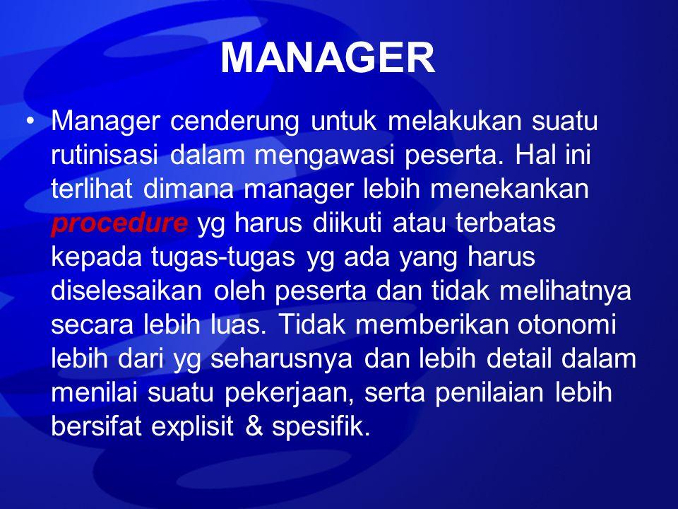 MANAGER Manager cenderung untuk melakukan suatu rutinisasi dalam mengawasi peserta. Hal ini terlihat dimana manager lebih menekankan procedure yg haru