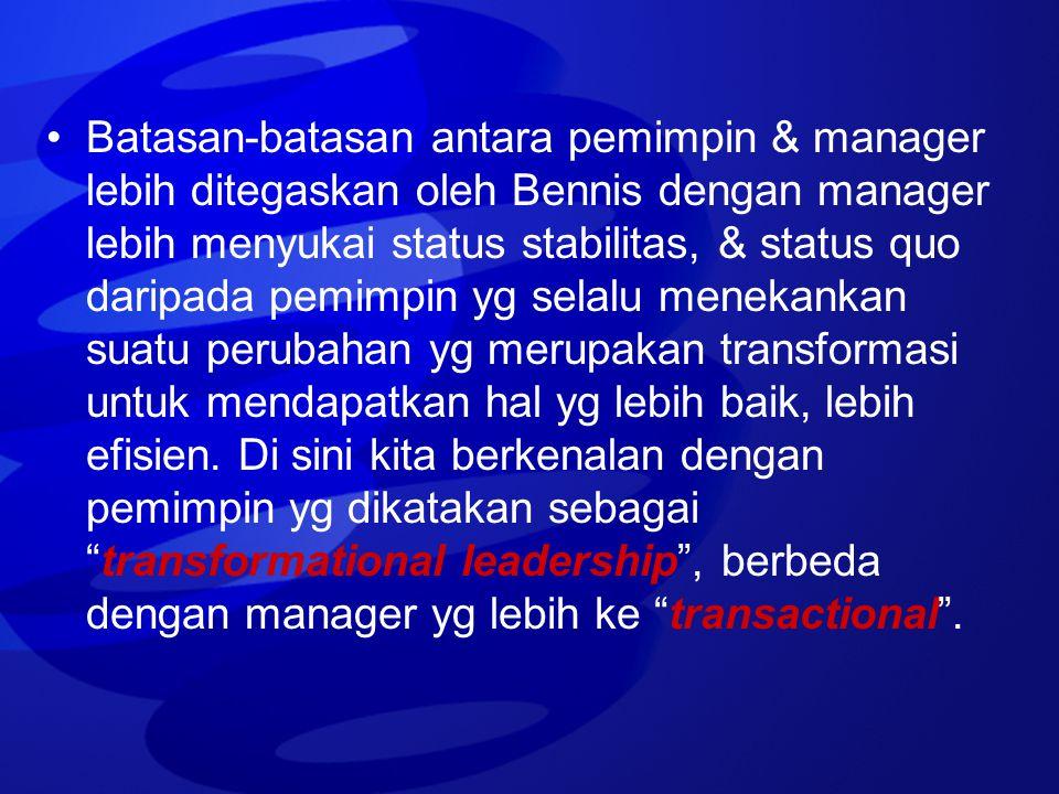 Batasan-batasan antara pemimpin & manager lebih ditegaskan oleh Bennis dengan manager lebih menyukai status stabilitas, & status quo daripada pemimpin