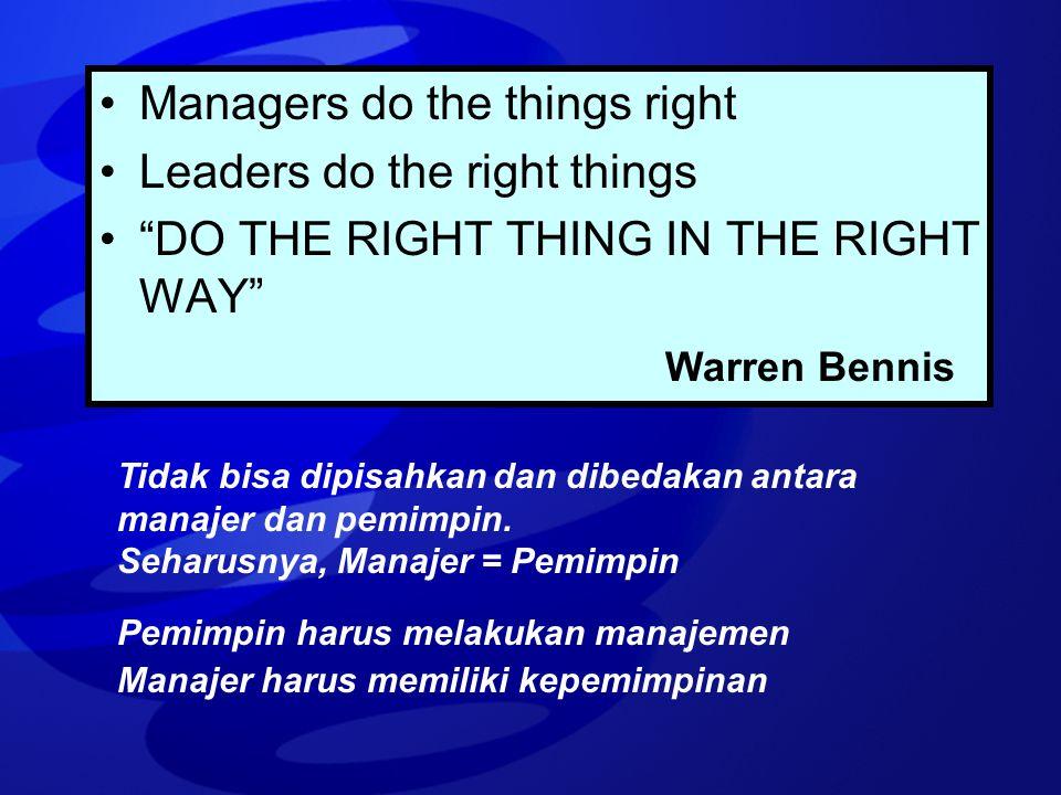 """Managers do the things right Leaders do the right things """"DO THE RIGHT THING IN THE RIGHT WAY"""" Warren Bennis Tidak bisa dipisahkan dan dibedakan antar"""