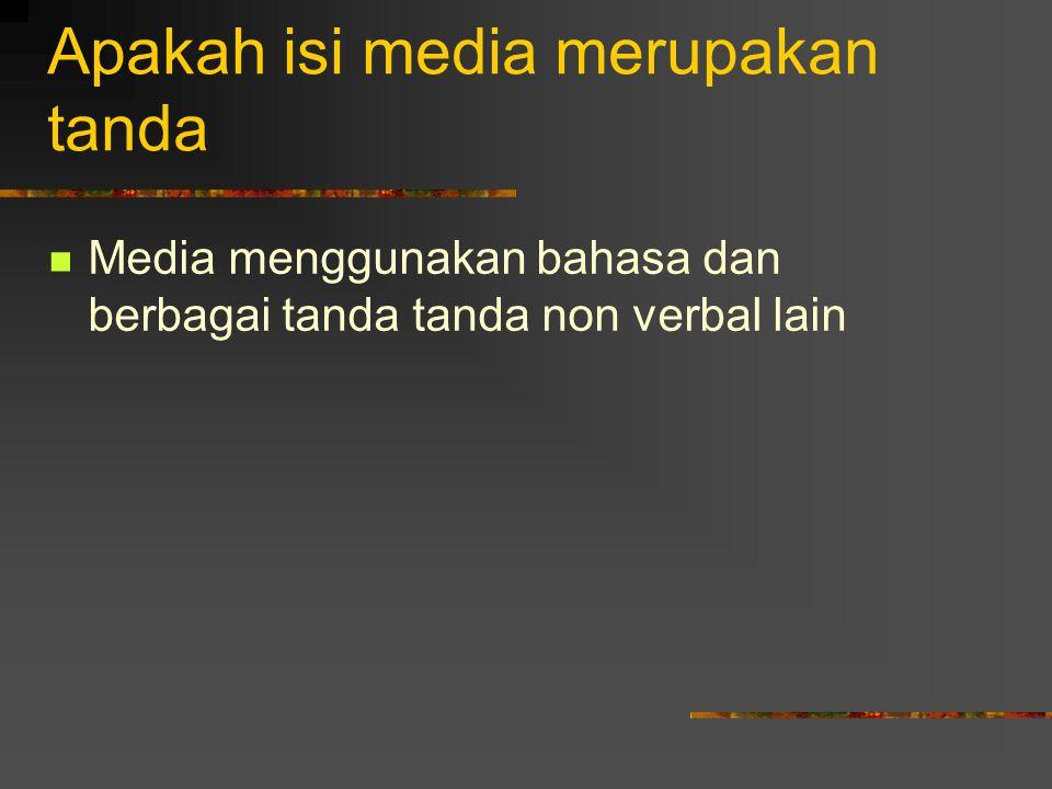 Apakah isi media merupakan tanda Media menggunakan bahasa dan berbagai tanda tanda non verbal lain