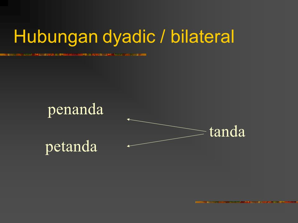 Hubungan dyadic / bilateral penanda petanda tanda