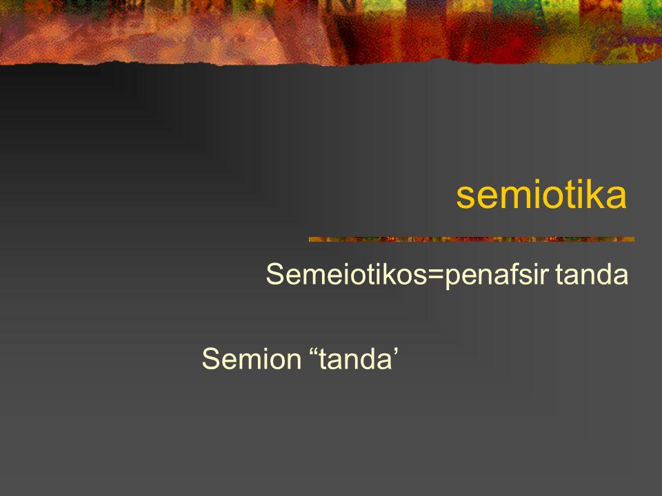 """semiotika Semeiotikos=penafsir tanda Semion """"tanda'"""