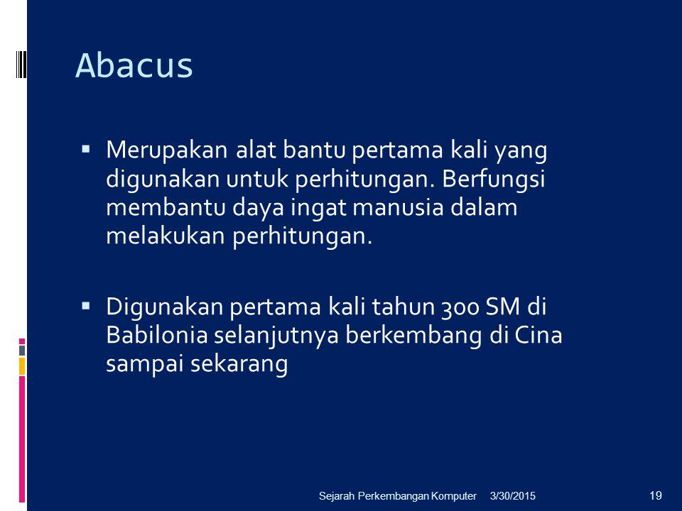 Abacus  Merupakan alat bantu pertama kali yang digunakan untuk perhitungan. Berfungsi membantu daya ingat manusia dalam melakukan perhitungan.  Digu