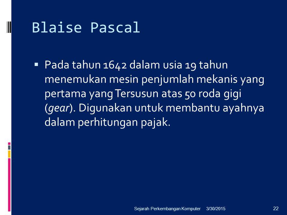 Blaise Pascal  Pada tahun 1642 dalam usia 19 tahun menemukan mesin penjumlah mekanis yang pertama yang Tersusun atas 50 roda gigi (gear). Digunakan u