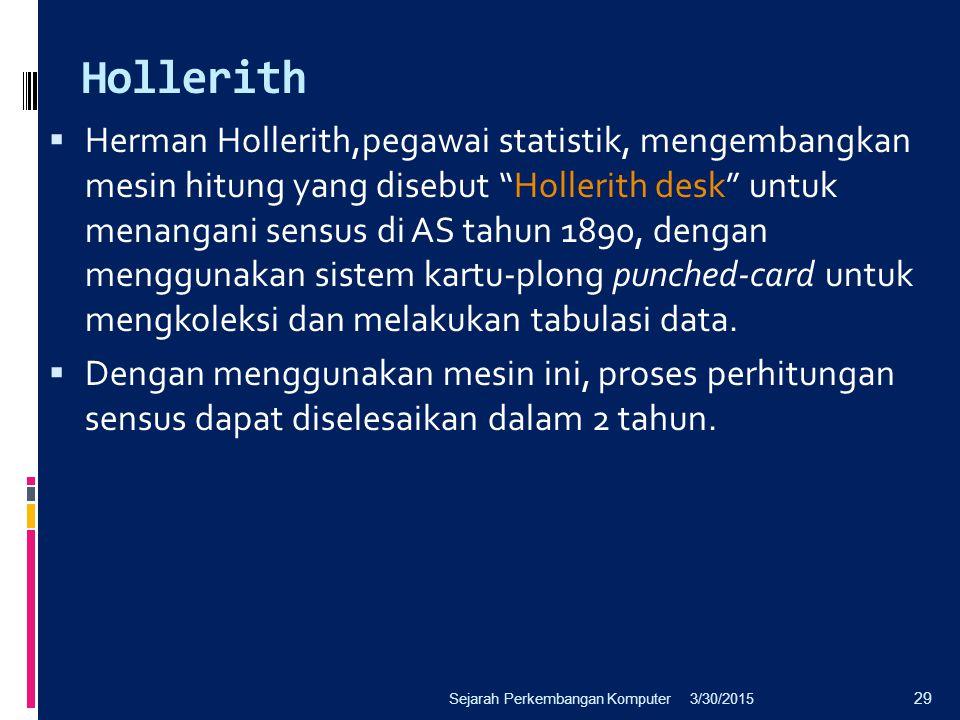 """Hollerith  Herman Hollerith,pegawai statistik, mengembangkan mesin hitung yang disebut """"Hollerith desk"""" untuk menangani sensus di AS tahun 1890, deng"""
