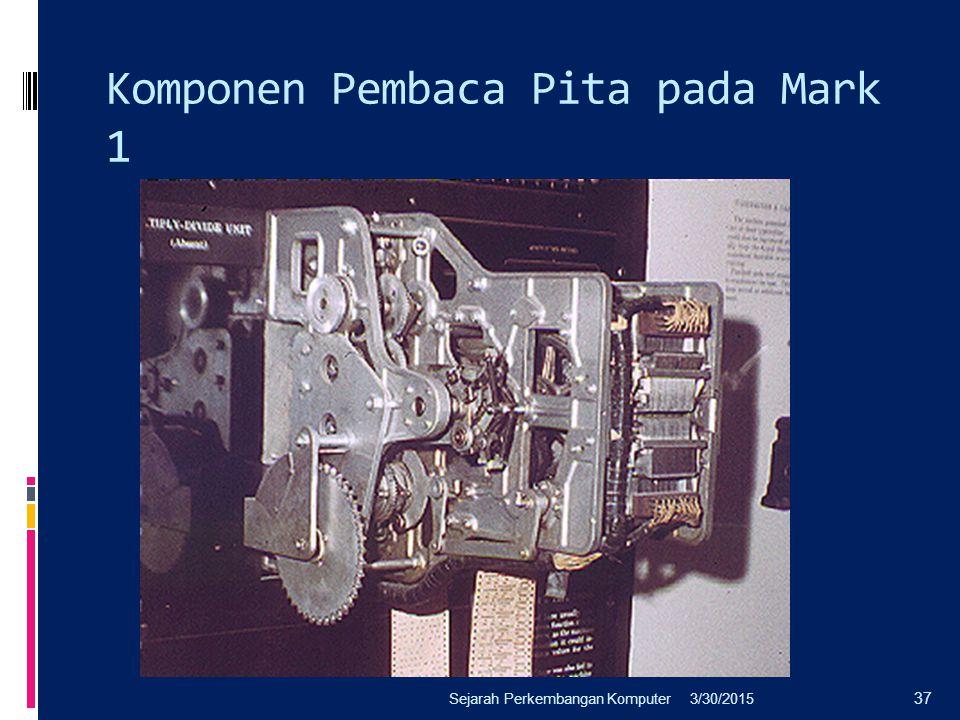 Komponen Pembaca Pita pada Mark 1 3/30/2015Sejarah Perkembangan Komputer 37