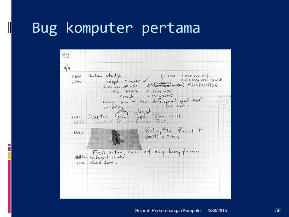 Bug komputer pertama 3/30/2015Sejarah Perkembangan Komputer 39