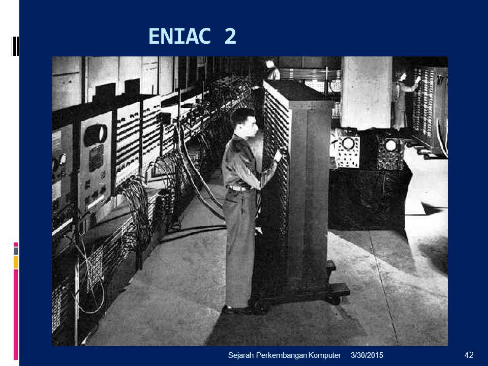 ENIAC 2 3/30/2015Sejarah Perkembangan Komputer 42