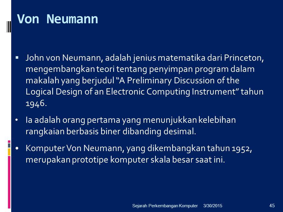 "Von Neumann  John von Neumann, adalah jenius matematika dari Princeton, mengembangkan teori tentang penyimpan program dalam makalah yang berjudul ""A"