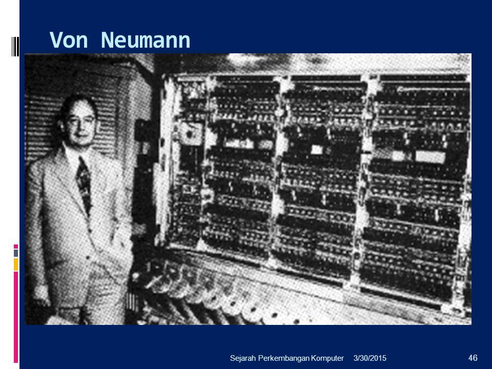 Von Neumann 3/30/2015Sejarah Perkembangan Komputer 46