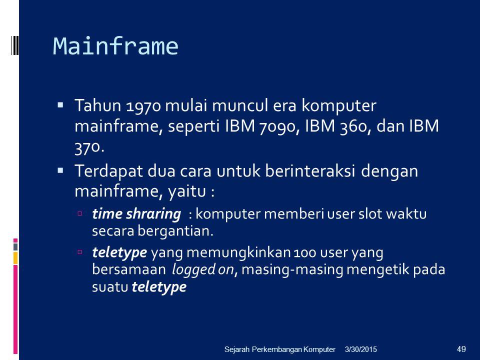 Mainframe  Tahun 1970 mulai muncul era komputer mainframe, seperti IBM 7090, IBM 360, dan IBM 370.  Terdapat dua cara untuk berinteraksi dengan main