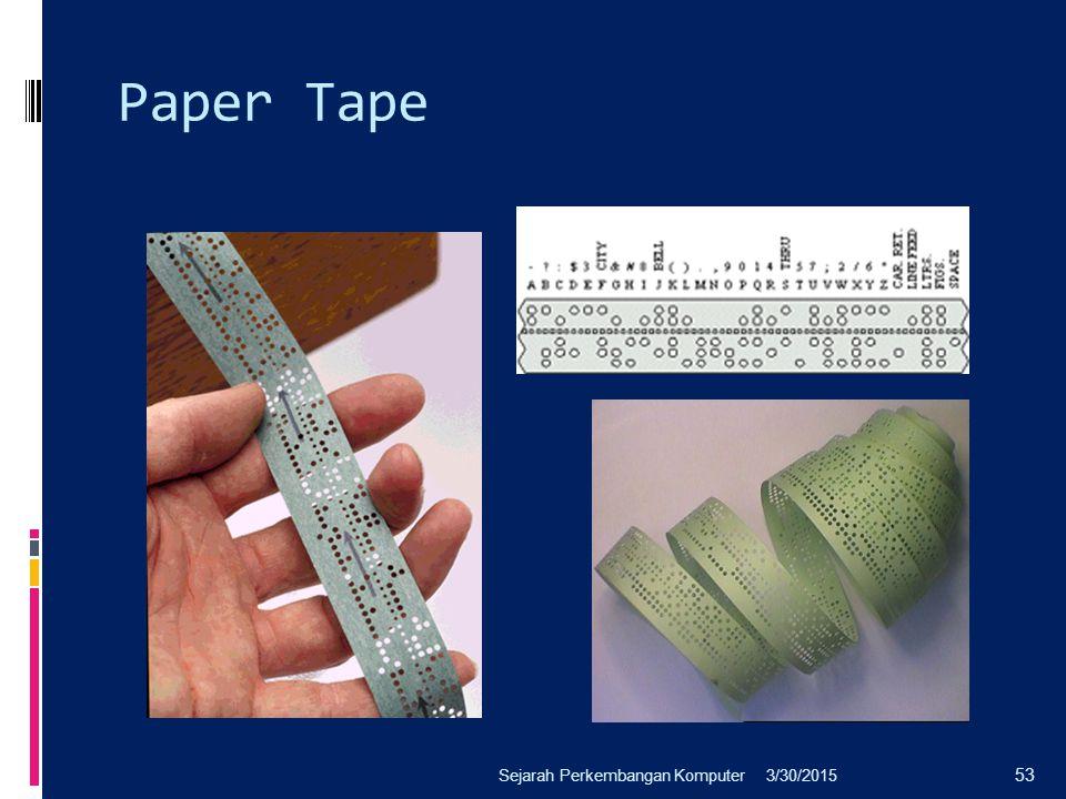Paper Tape 3/30/2015Sejarah Perkembangan Komputer 53