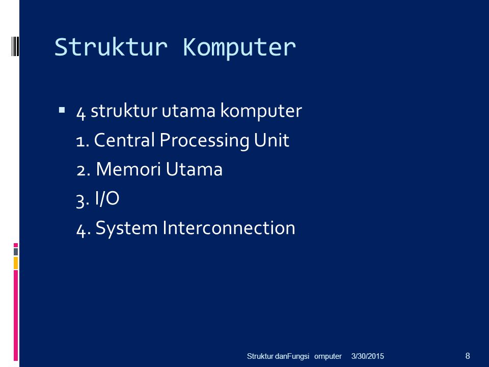 Struktur Komputer  4 struktur utama komputer 1. Central Processing Unit 2. Memori Utama 3. I/O 4. System Interconnection 3/30/2015Struktur danFungsi